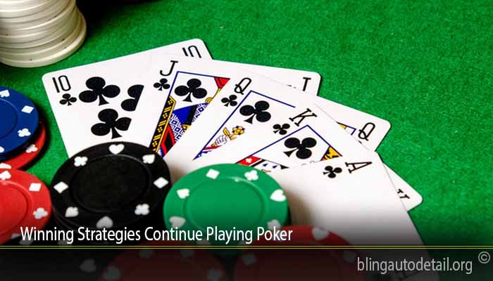 Winning Strategies Continue Playing Poker